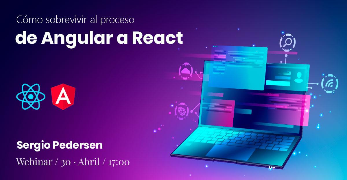 Webinar: Cómo sobrevivir en el proceso de Angular a React