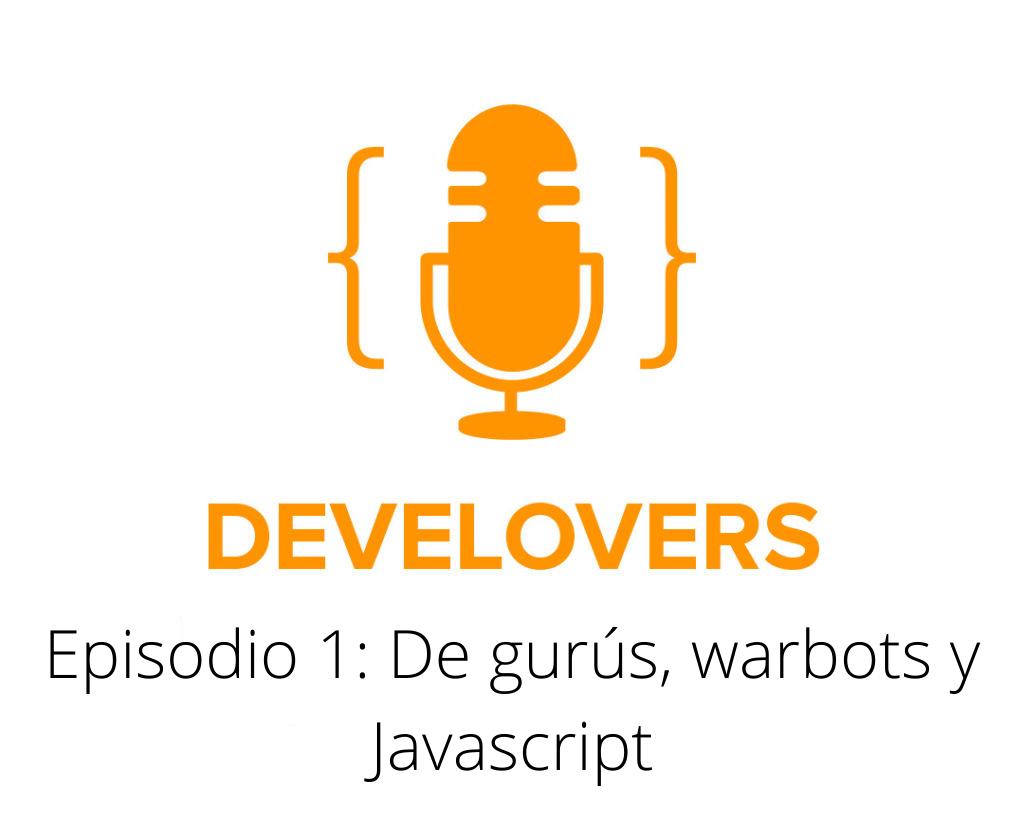 Episodio 1: De gurús, warbots y javascript