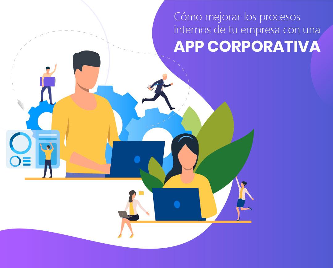 Cómo mejorar los procesos internos de tu empresa con una app corporativa