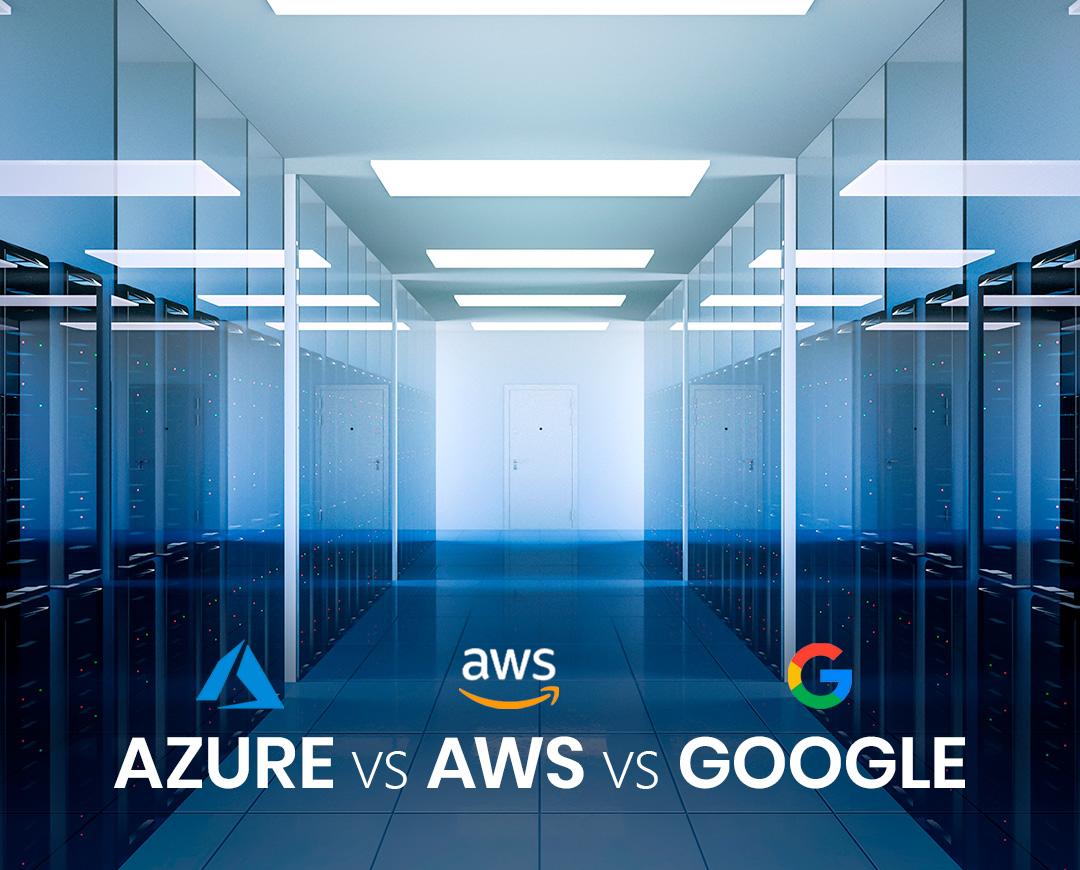 Azure VS. AWS VS. Google Cloud. ¿Qué es mejor?