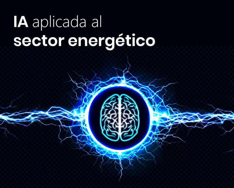 Inteligencia Artificial en el sector energético: Ahorra costes y mejora la calidad de vida de tus clientes