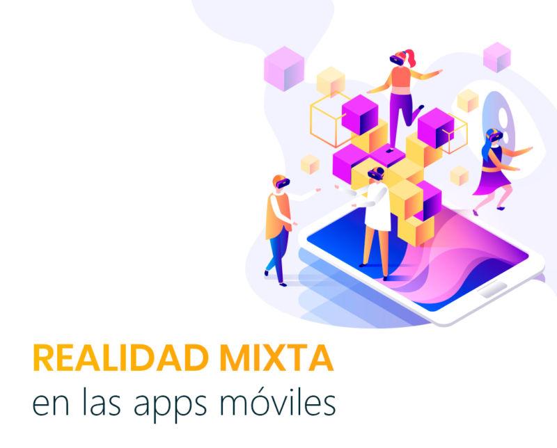 Realidad Mixta en las apps móviles: diferencia tu marca con una experiencia de usuario inmejorable