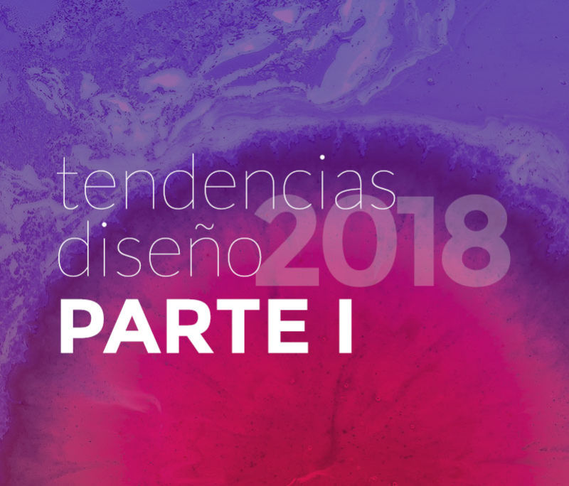 Tendencias de diseño 2018 - Parte I
