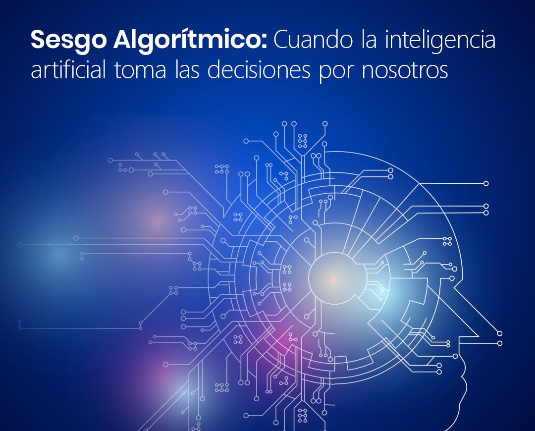 Sesgo algorítmico: Cuando la Inteligencia Artificial toma las decisiones por nosotros